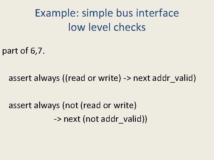 Example: simple bus interface low level checks part of 6, 7. assert always ((read