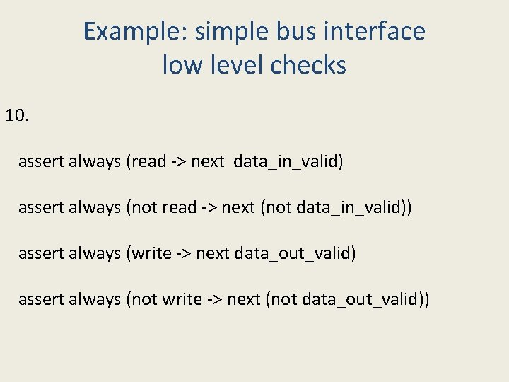 Example: simple bus interface low level checks 10. assert always (read -> next data_in_valid)