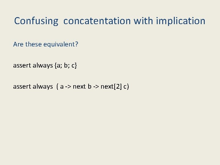 Confusing concatentation with implication Are these equivalent? assert always {a; b; c} assert always