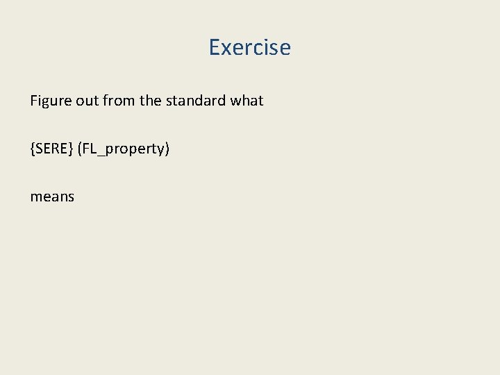 Exercise Figure out from the standard what {SERE} (FL_property) means