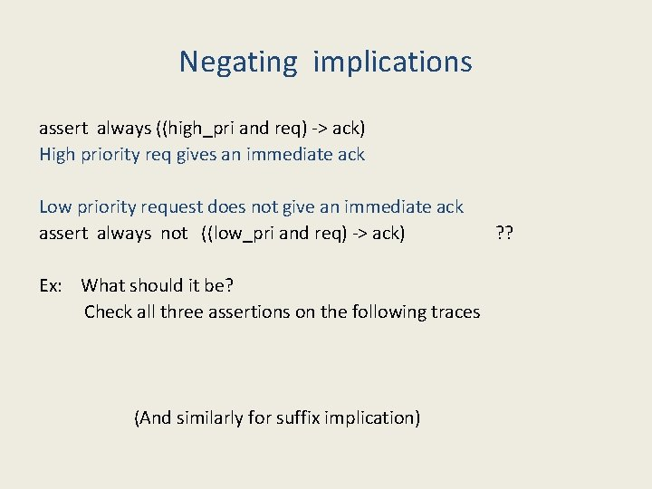 Negating implications assert always ((high_pri and req) -> ack) High priority req gives an