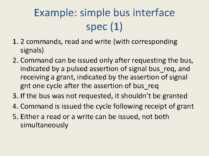 Example: simple bus interface spec (1) 1. 2 commands, read and write (with corresponding