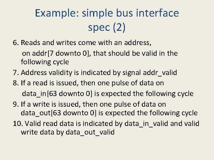 Example: simple bus interface spec (2) 6. Reads and writes come with an address,