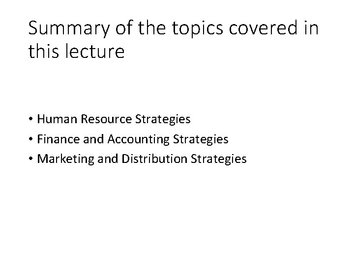 Summary of the topics covered in this lecture • Human Resource Strategies • Finance