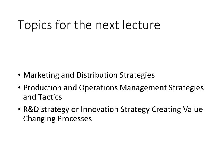 Topics for the next lecture • Marketing and Distribution Strategies • Production and Operations