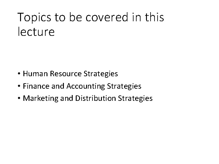 Topics to be covered in this lecture • Human Resource Strategies • Finance and