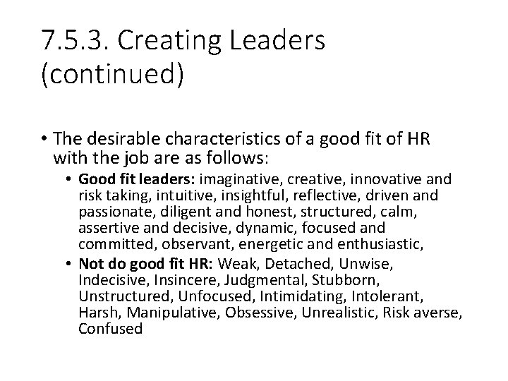7. 5. 3. Creating Leaders (continued) • The desirable characteristics of a good fit