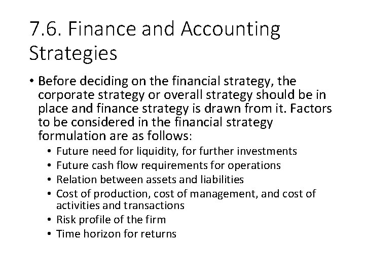 7. 6. Finance and Accounting Strategies • Before deciding on the financial strategy, the