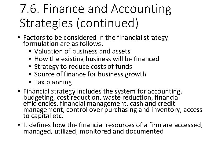 7. 6. Finance and Accounting Strategies (continued) • Factors to be considered in the
