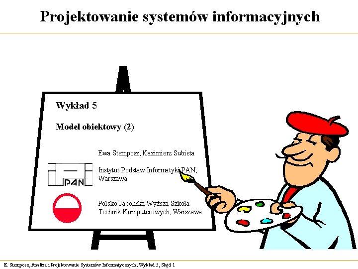 Projektowanie systemów informacyjnych Wykład 5 Model obiektowy (2) Ewa Stemposz, Kazimierz Subieta Instytut Podstaw