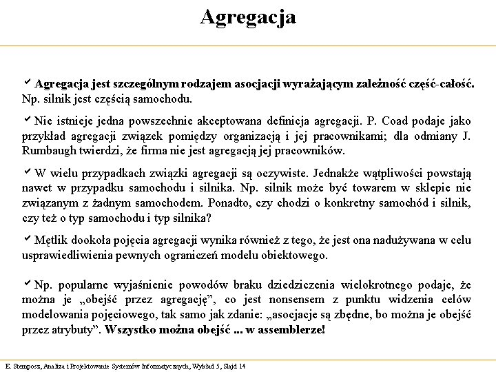 Agregacja a. Agregacja jest szczególnym rodzajem asocjacji wyrażającym zależność część-całość. Np. silnik jest częścią
