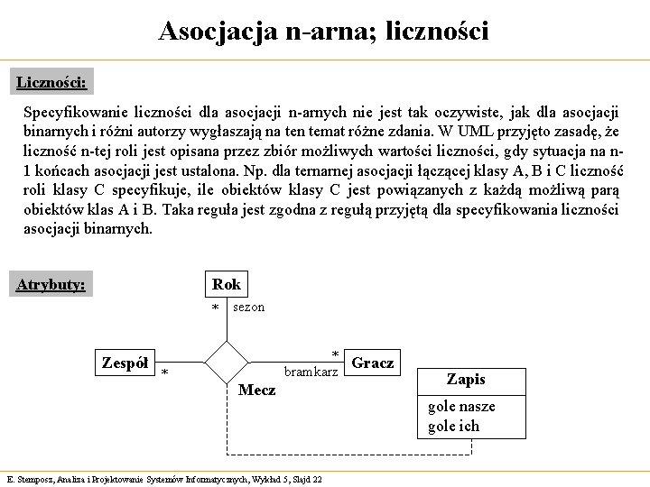 Asocjacja n-arna; liczności Liczności: Specyfikowanie liczności dla asocjacji n-arnych nie jest tak oczywiste, jak