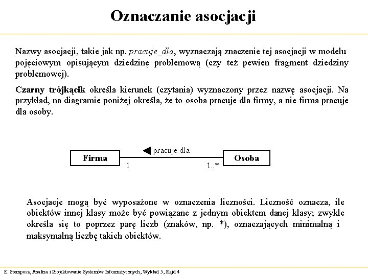 Oznaczanie asocjacji Nazwy asocjacji, takie jak np. pracuje_dla, wyznaczają znaczenie tej asocjacji w modelu