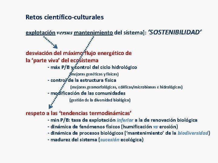 Retos científico-culturales explotación versus mantenimiento del sistema]: 'SOSTENIBILIDAD' desviación del máximo flujo energético de