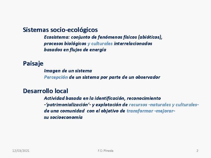 Sistemas socio-ecológicos Ecosistema: conjunto de fenómenos físicos (abióticos), procesos biológicos y culturales interrelacionados basados