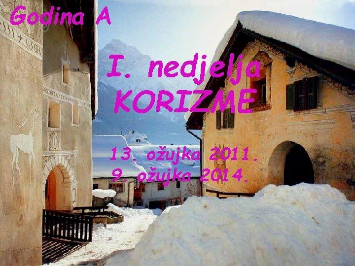 Godina A I. nedjelja KORIZME 13. ožujka 2011. 9. ožujka 2014.