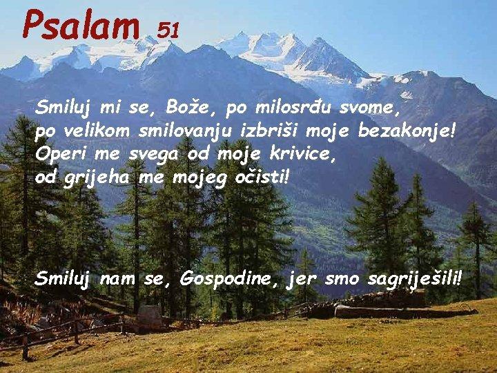 Psalam 51 Smiluj mi se, Bože, po milosrđu svome, po velikom smilovanju izbriši moje