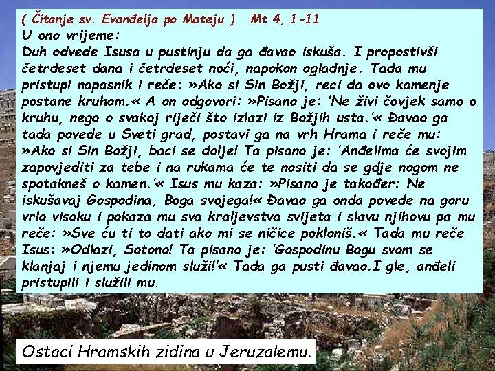( Čitanje sv. Evanđelja po Mateju ) Mt 4, 1 -11 U ono vrijeme: