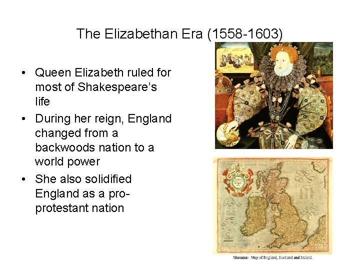The Elizabethan Era (1558 -1603) • Queen Elizabeth ruled for most of Shakespeare's life