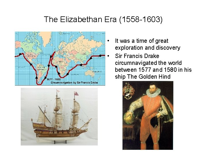 The Elizabethan Era (1558 -1603) • It was a time of great exploration and