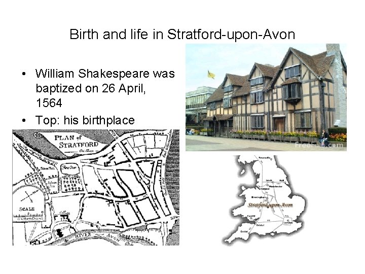 Birth and life in Stratford-upon-Avon • William Shakespeare was baptized on 26 April, 1564