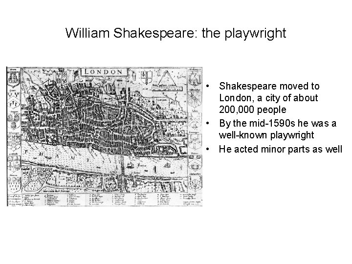 William Shakespeare: the playwright • Shakespeare moved to London, a city of about 200,