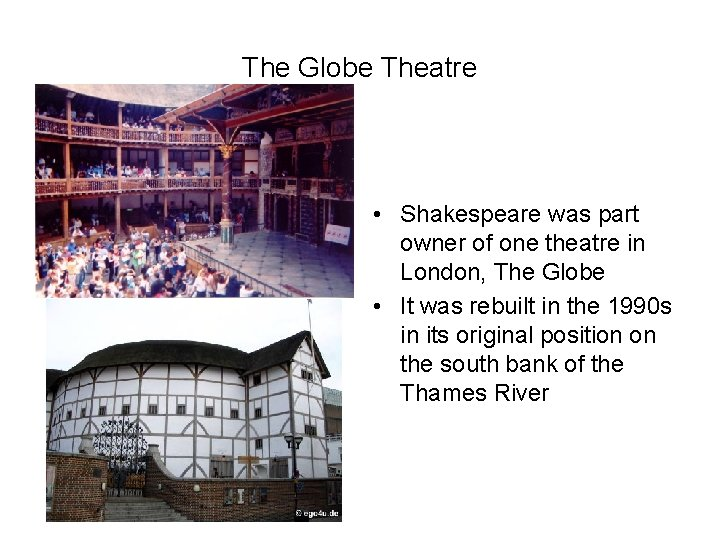 The Globe Theatre • Shakespeare was part owner of one theatre in London, The