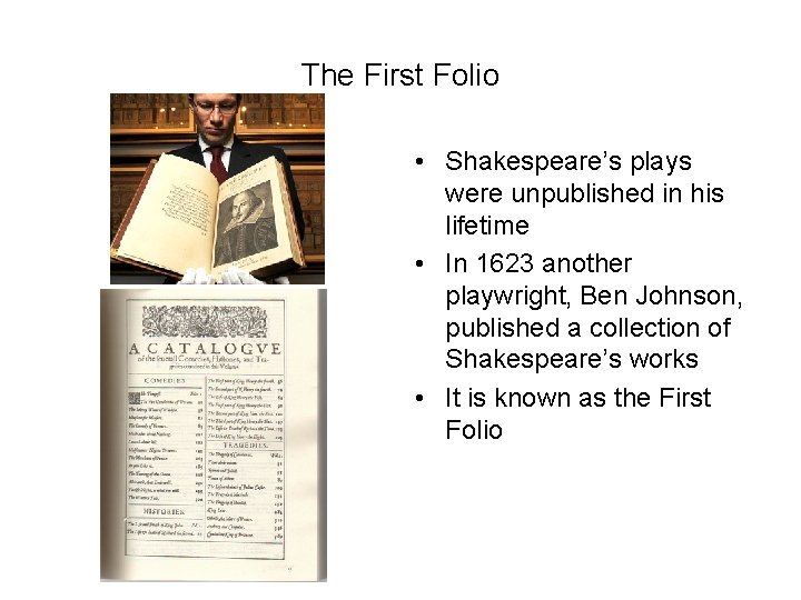 The First Folio • Shakespeare's plays were unpublished in his lifetime • In 1623