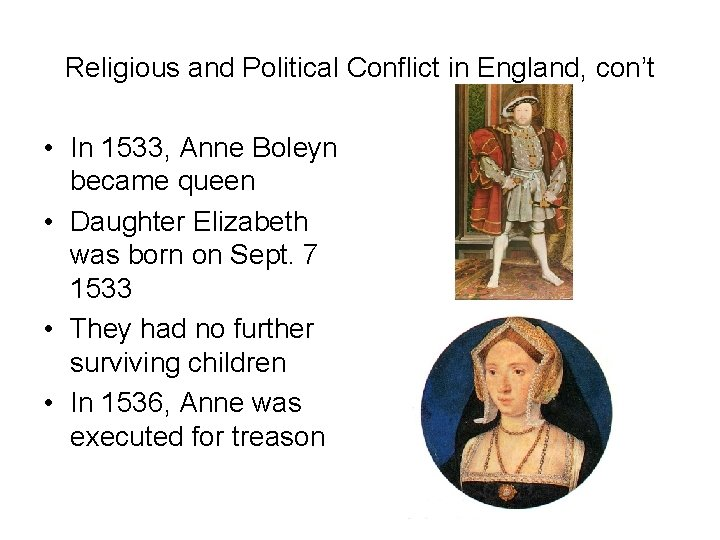 Religious and Political Conflict in England, con't • In 1533, Anne Boleyn became queen