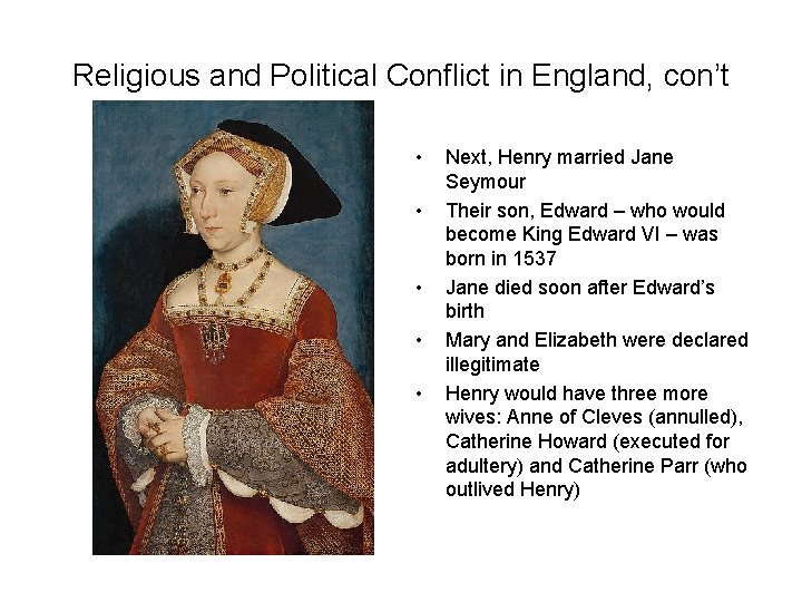 Religious and Political Conflict in England, con't • • • Next, Henry married Jane