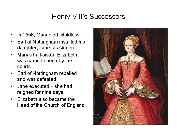 Henry VIII's Successors • In 1558, Mary died, childless. • Earl of Nottingham installed