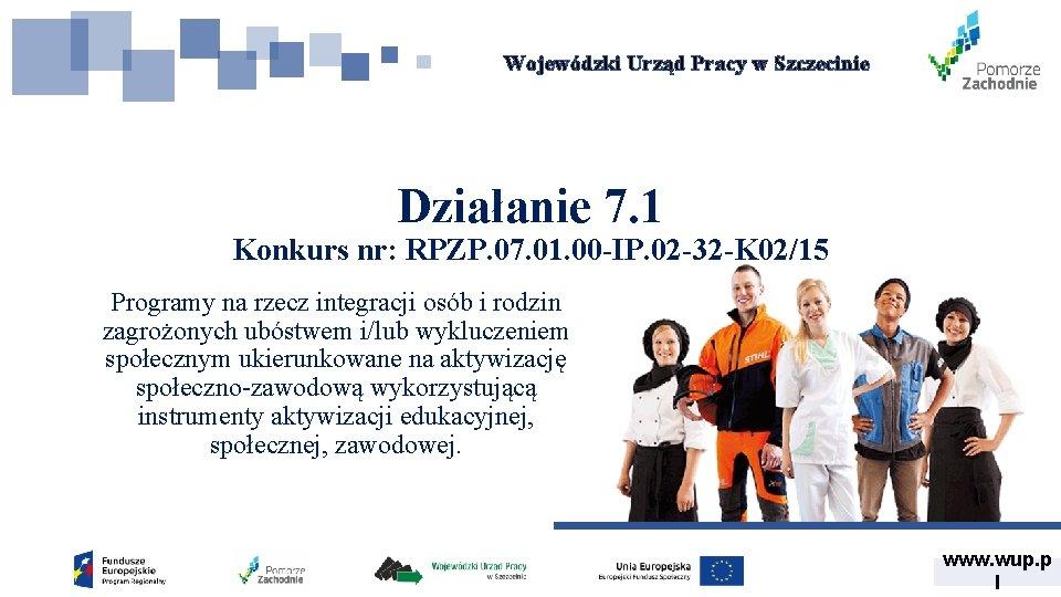Wojewódzki Urząd Pracy w Szczecinie Działanie 7. 1 Konkurs nr: RPZP. 07. 01. 00