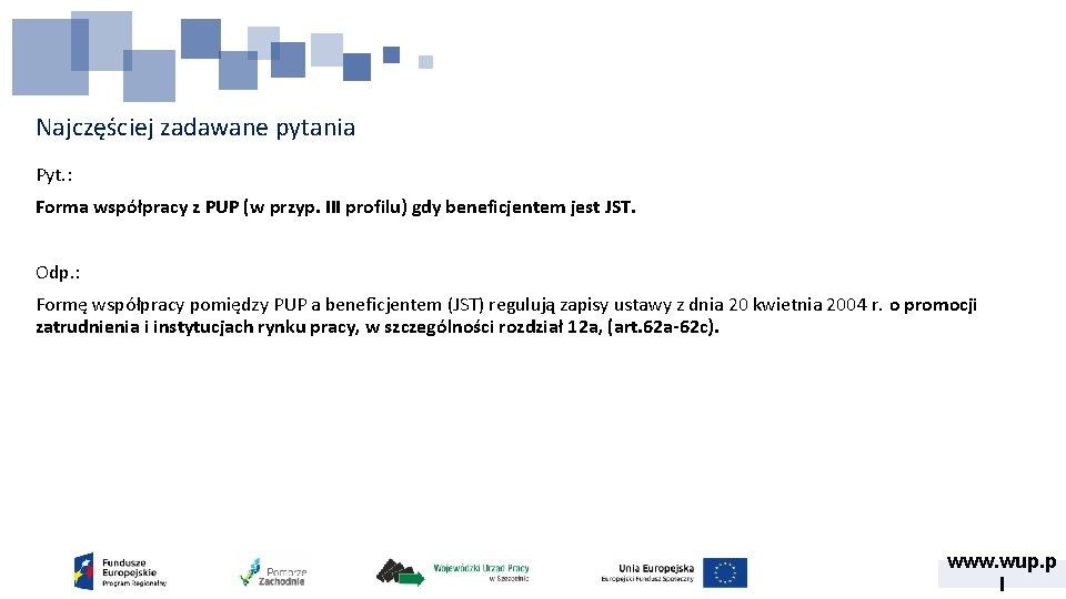 Najczęściej zadawane pytania Pyt. : Forma współpracy z PUP (w przyp. III profilu) gdy