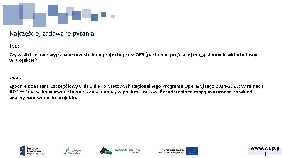 Najczęściej zadawane pytania Pyt. : Czy zasiłki celowe wypłacane uczestnikom projektu przez OPS (partner
