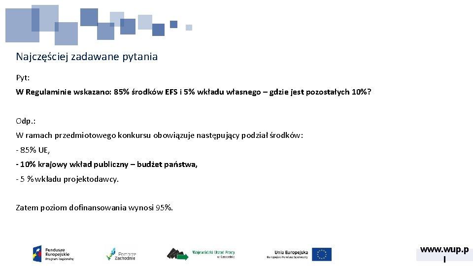 Najczęściej zadawane pytania Pyt: W Regulaminie wskazano: 85% środków EFS i 5% wkładu własnego
