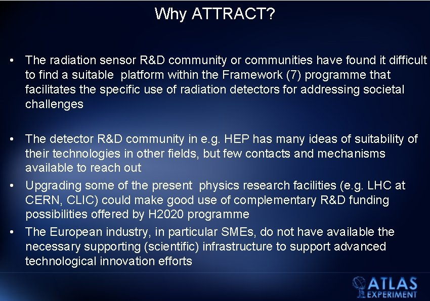 Why ATTRACT? • The radiation sensor R&D community or communities have found it difficult