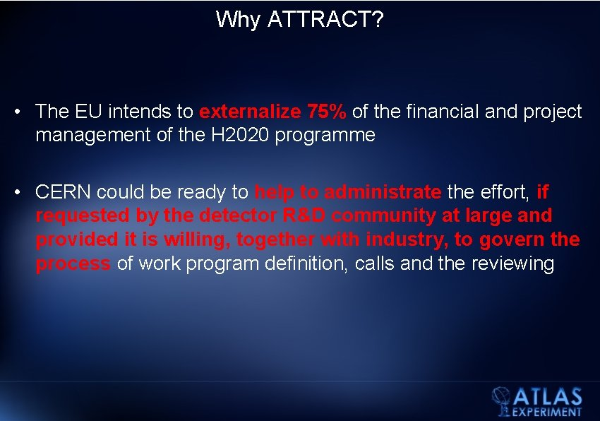 Why ATTRACT? • The EU intends to externalize 75% of the financial and project
