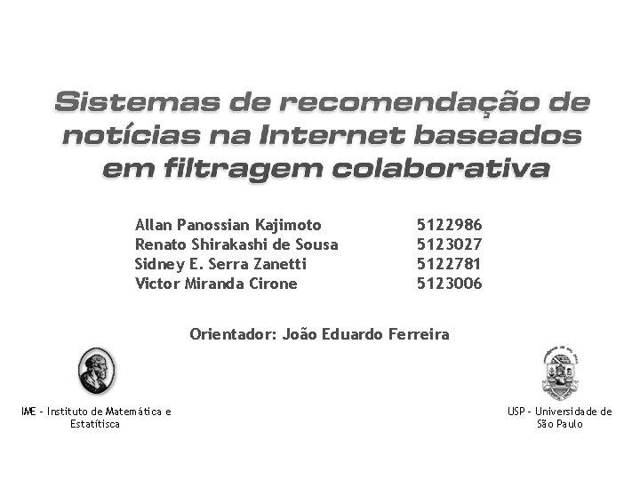 Allan Panossian Kajimoto Renato Shirakashi de Sousa Sidney E. Serra Zanetti Victor Miranda Cirone
