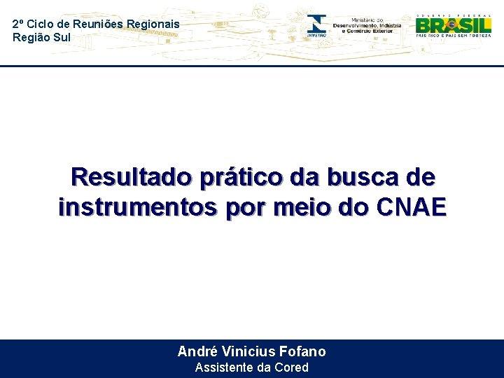 2º Ciclo de Reuniões Regionais Região Sul Resultado prático da busca de instrumentos por