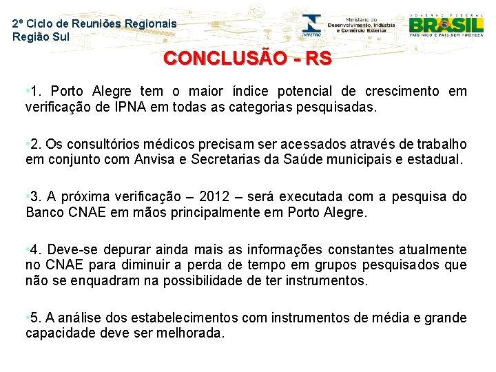 2º Ciclo de Reuniões Regionais Região Sul CONCLUSÃO - RS • 1. Porto Alegre
