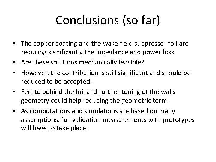 Conclusions (so far) • The copper coating and the wake field suppressor foil are