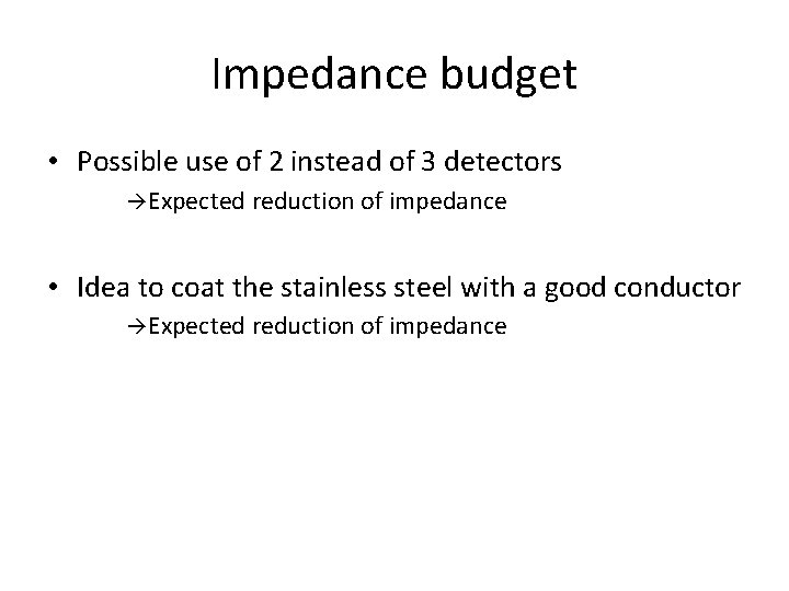 Impedance budget • Possible use of 2 instead of 3 detectors Expected reduction of