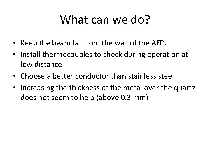 What can we do? • Keep the beam far from the wall of the