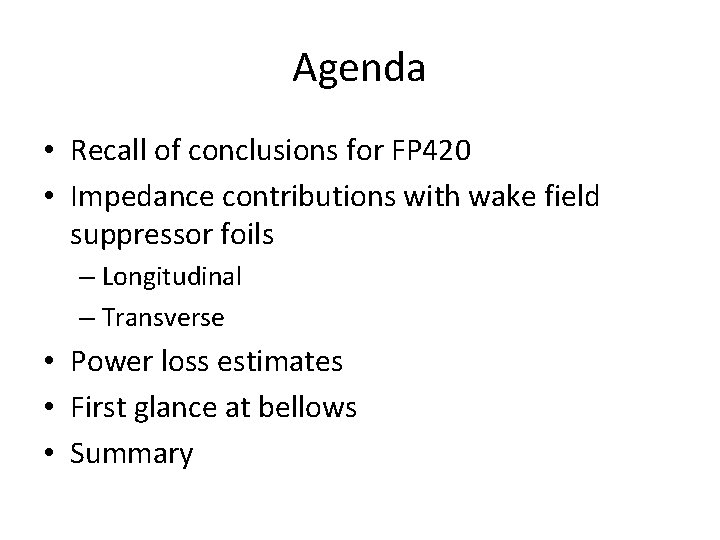 Agenda • Recall of conclusions for FP 420 • Impedance contributions with wake field