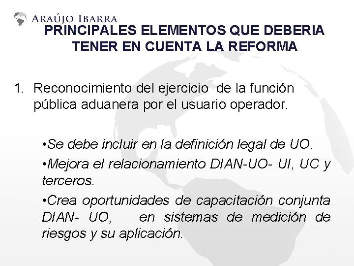 PRINCIPALES ELEMENTOS QUE DEBERIA TENER EN CUENTA LA REFORMA 1. Reconocimiento del ejercicio de