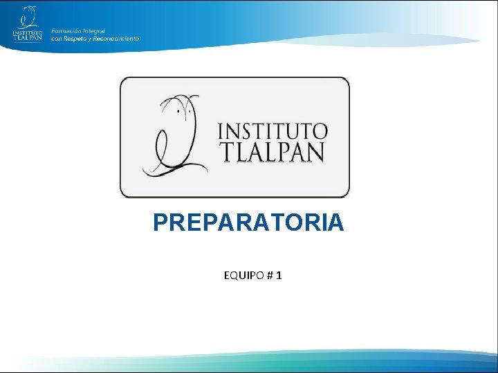 PREPARATORIA EQUIPO # 1