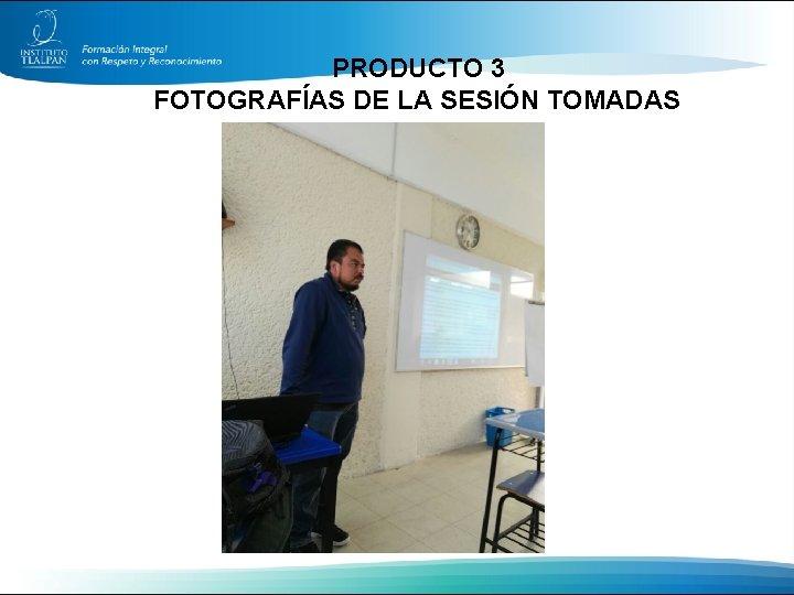 PRODUCTO 3 FOTOGRAFÍAS DE LA SESIÓN TOMADAS