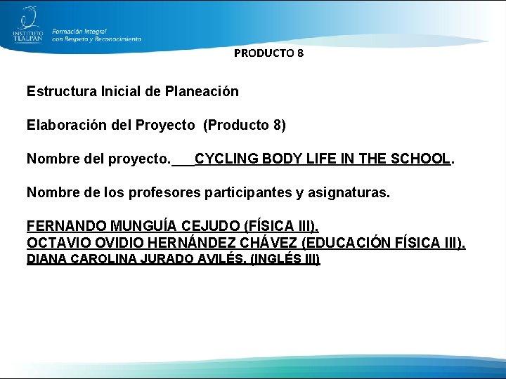 PRODUCTO 8 Estructura Inicial de Planeación Elaboración del Proyecto (Producto 8) Nombre del proyecto.