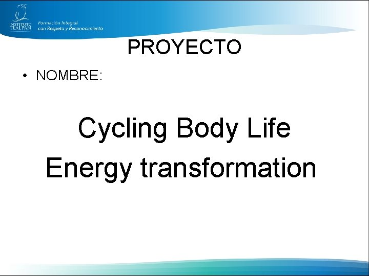 PROYECTO • NOMBRE: Cycling Body Life Energy transformation