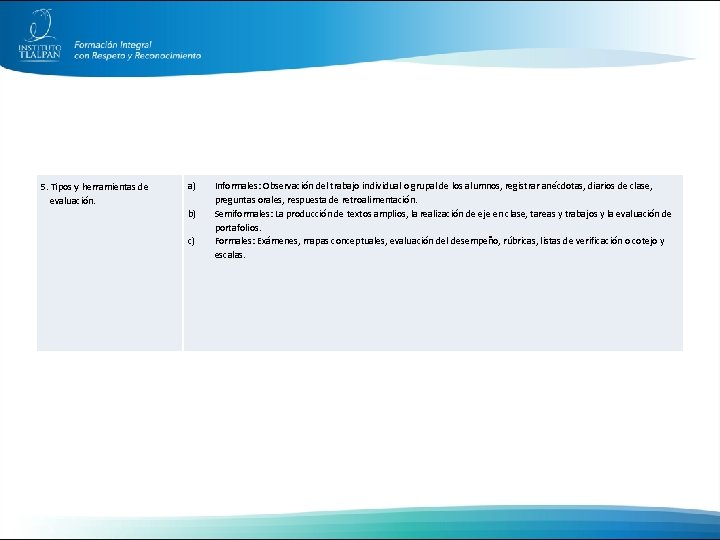 5. Tipos y herramientas de evaluación. a) b) c) Informales: Observación del trabajo individual